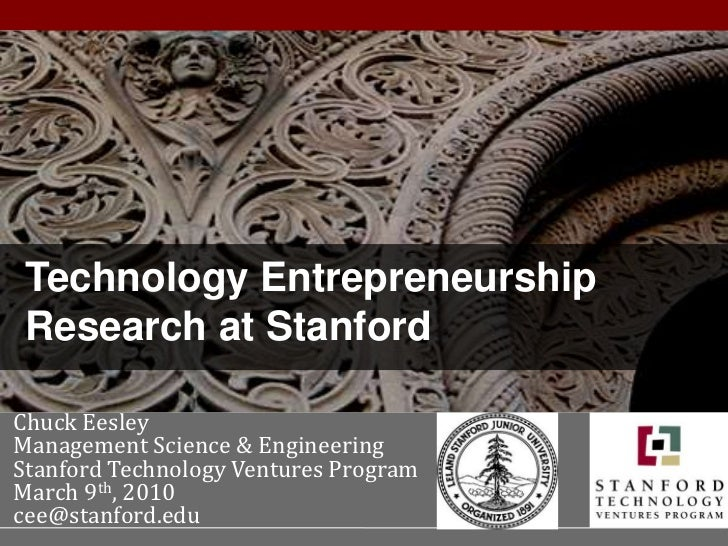 1<br />Technology Entrepreneurship Research at Stanford<br />Chuck Eesley<br />Management Science & Engineering<br />Stanf...