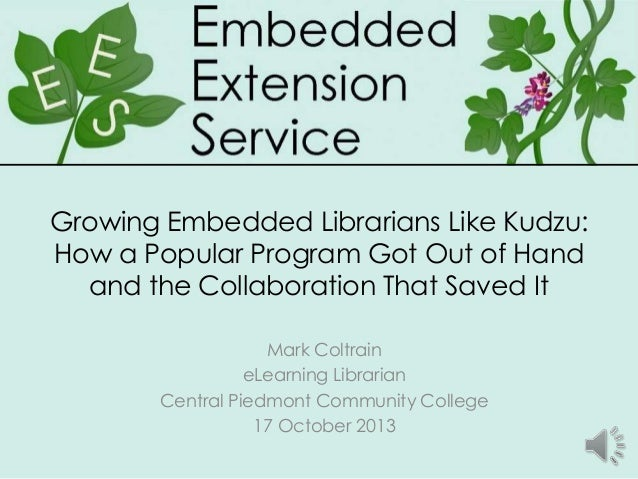 Growing Embedded Librarians Like Kudzu: How a Popular Program Got Out of Hand and the Collaboration That Saved It Mark Col...