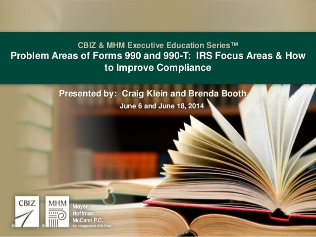 CBIZ & MHM Executive Education Series™ Problem Areas of Forms 990 and 990-T: IRS Focus Areas & How to Improve Compliance P...