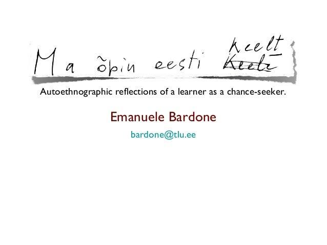 """Ma õpin eesti keelt"" [I'm learning Estonian]. Autoethnographical reflections of a learner as a chance seeker"