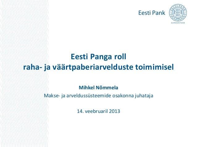 Eesti Panga rollraha- ja väärtpaberiarvelduste toimimisel                    Mihkel Nõmmela     Makse- ja arveldussüsteemi...