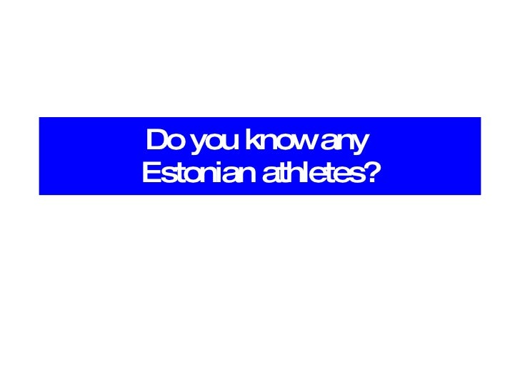 Do you know any  Estonian athletes?
