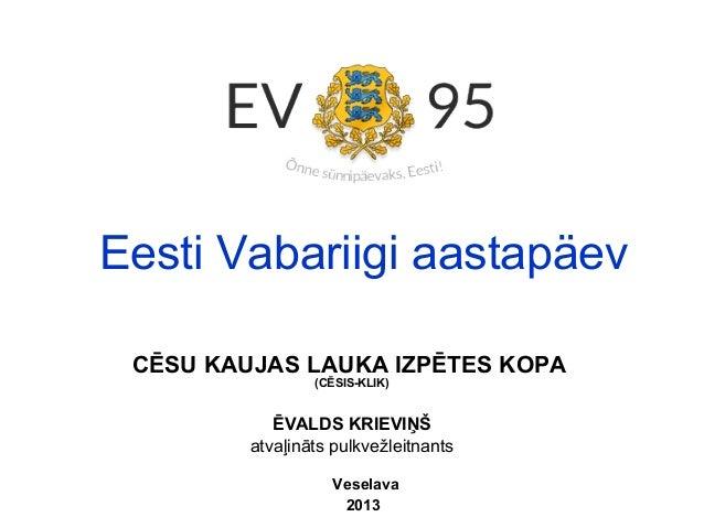 Eesti Vabariigi aastapäev CĒSU KAUJAS LAUKA IZPĒTES KOPA                 (CĒSIS-KLIK)            ĒVALDS KRIEVIŅŠ         a...