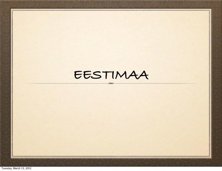 EESTIMAATuesday, March 13, 2012