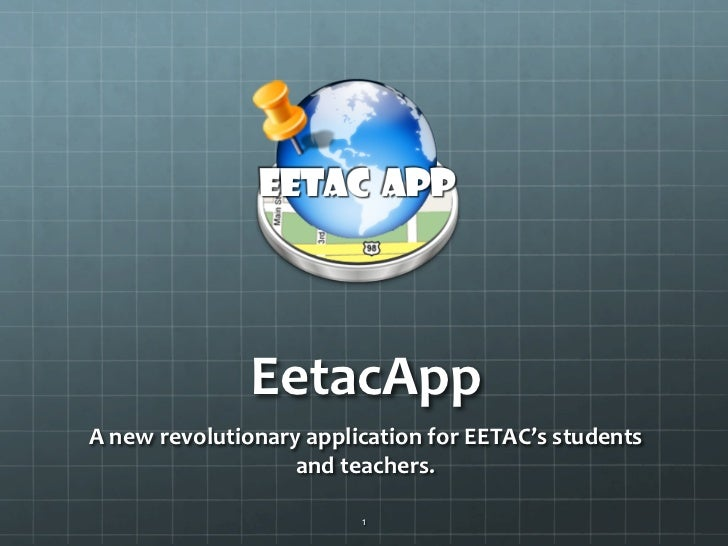 EetacApp	  A	  new	  revolutionary	  application	  for	  EETAC's	  students	                           and	  teachers.	   ...
