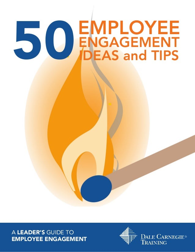 50EMPLOYEE ENGAGEMENT IDEAS and TIPS A LEADER'S GUIDE TO EMPLOYEE ENGAGEMENT