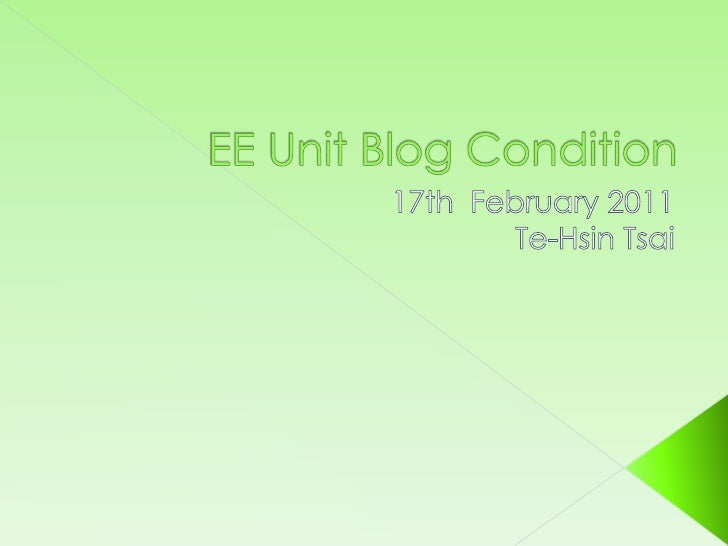 EE Unit Blog Condition<br />17th  February 2011<br />Te-HsinTsai <br />