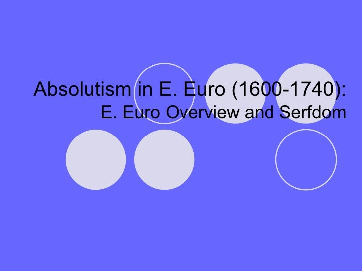Absolutism in E. Euro (1600-1740): E. Euro   Overview and Serfdom