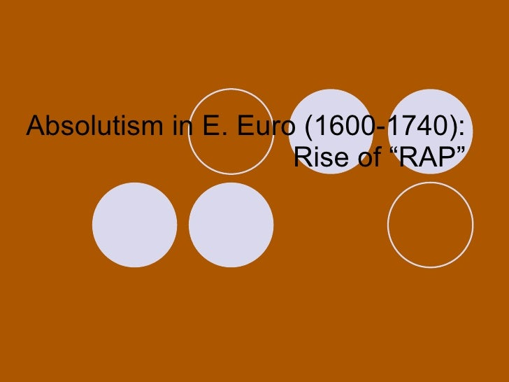 "Absolutism in E. Euro (1600-1740):  Rise of ""RAP"""
