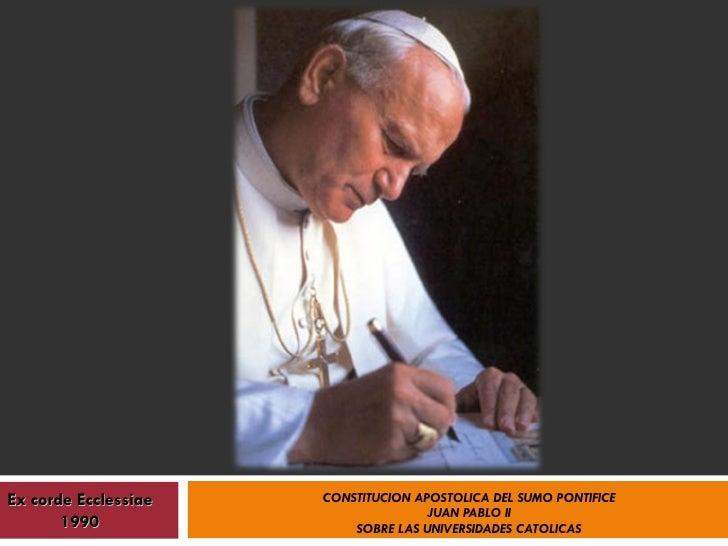 CONSTITUCION APOSTOLICADEL SUMO PONTIFICE JUAN PABLO II SOBRE LAS UNIVERSIDADES CATOLICAS Ex corde Ecclessiae 1990
