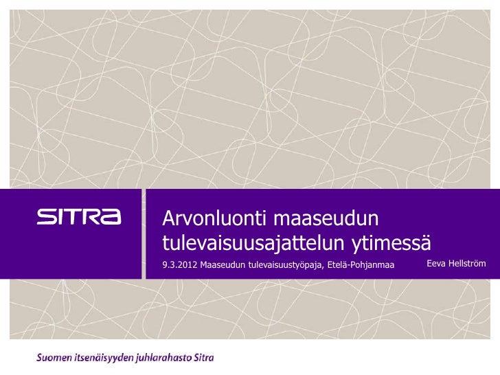 Eeva Hellström 9.3.2012: Arvonluonti maaseudun tulevaisuusajattelun ytimessä