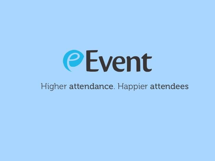 Higher attendance. Happier attendees