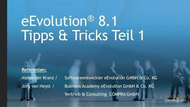 eEvolution® 8.1Tipps & Tricks Teil 1Referenten:Alexander Kranz / Softwareentwickler eEvolution GmbH & Co. KGJörg van Heyst...