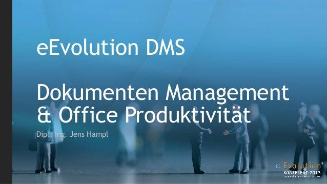 eEvolution DMSDokumenten Management& Office ProduktivitätDipl. Ing. Jens Hampl