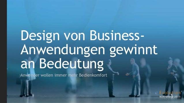 Design von BusinessAnwendungen gewinnt an Bedeutung Anwender wollen immer mehr Bedienkomfort