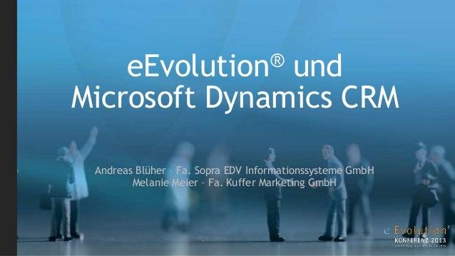 eEvolution® und Microsoft Dynamics CRM Andreas Blüher – Fa. Sopra EDV Informationssysteme GmbH Melanie Meier – Fa. Kuffer ...