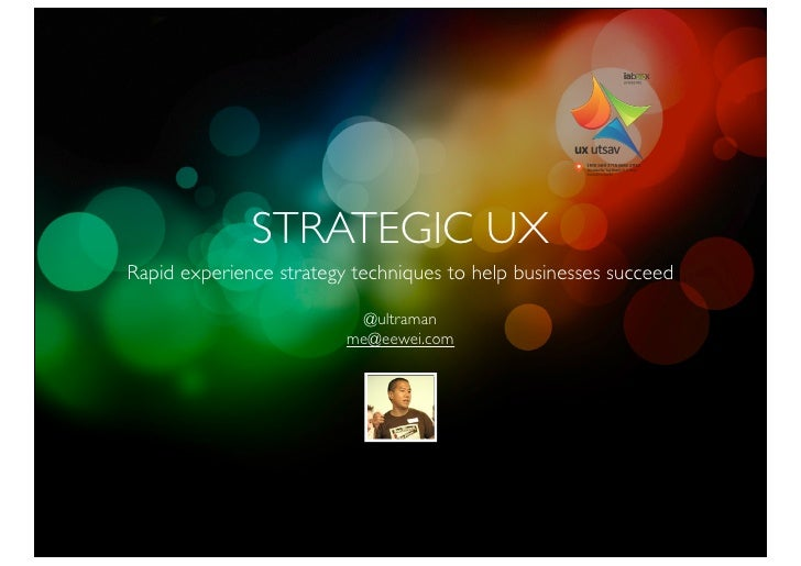 Strategic UX - Rapid experience strategy techniques to help businesses succeed (1st ever intensive UX conference in India)
