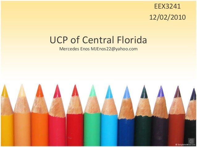 UCP of Central Florida Mercedes Enos MJEnos22@yahoo.com EEX3241 12/02/2010