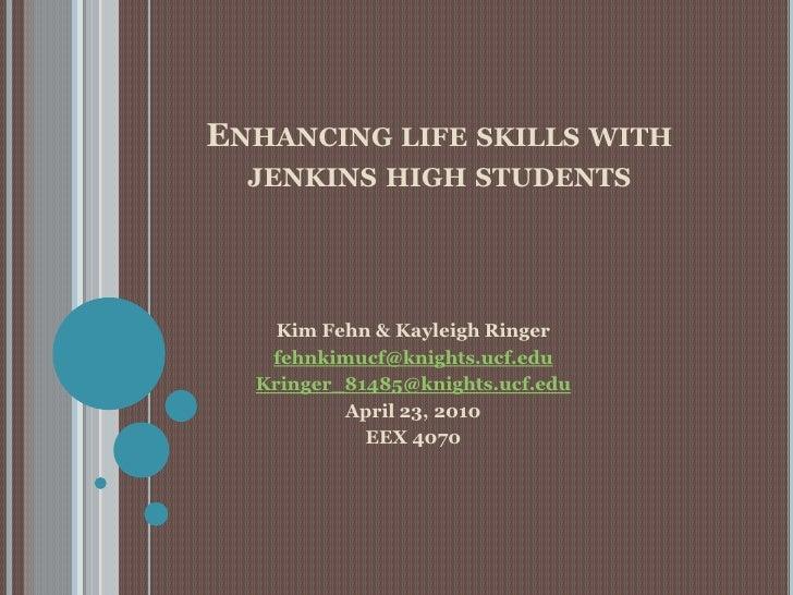 Enhancing life skills with jenkins high students<br />Kim Fehn & Kayleigh Ringer<br />fehnkimucf@knights.ucf.edu<br />Krin...