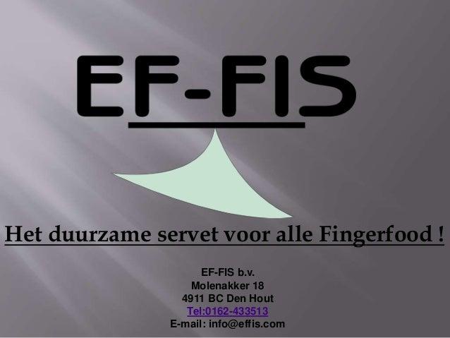 EF-FIS b.v. Molenakker 18 4911 BC Den Hout Tel:0162-433513 E-mail: info@effis.com Het duurzame servet voor alle Fingerfood...