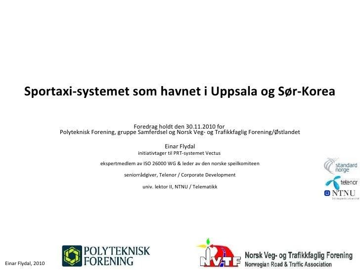 Sportaxi-systemet som havnet i Uppsala og Sør-Korea Foredrag holdt den 30.11.2010 for  Polyteknisk Forening, gruppe Samfer...