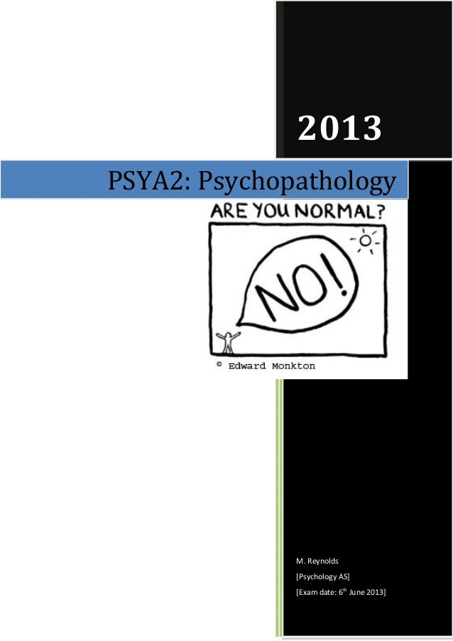 20132013M. Reynolds[Psychology AS][Exam date: 6thJune 2013]PSYA2: Psychopathology