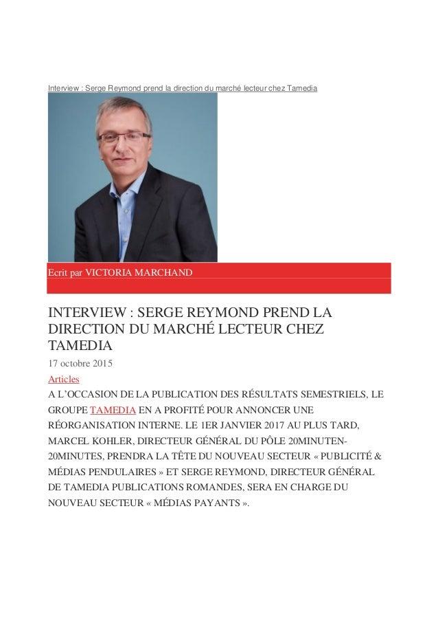 Interview : Serge Reymond prend la direction du marché lecteur chez Tamedia Ecrit par VICTORIA MARCHAND INTERVIEW : SERGE ...