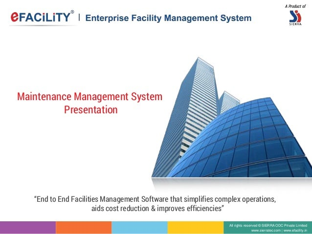 Maintenance Management System Presentation All rights reserved © SIERRA ODC Private Limited www.sierratec.com | www.efacil...