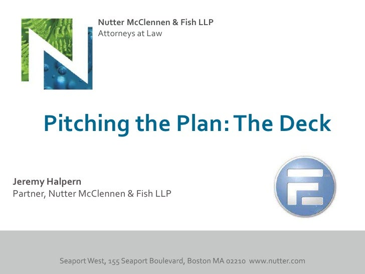 Nutter McClennen & Fish LLP                   Attorneys at Law      Pitching the Plan: The DeckJeremy HalpernPartner, Nutt...