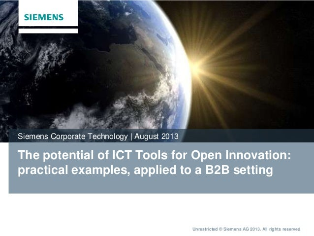 Unrestricted © Siemens AG 2013. All rights reserved The potential of ICT Tools for Open Innovation: practical examples, ap...