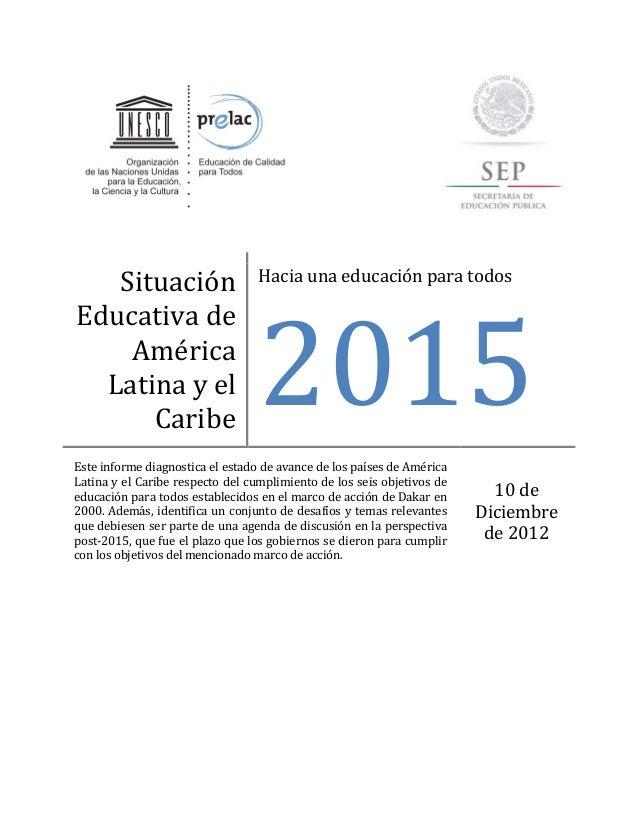Situación Educativa de América Latina y el Caribe Hacia una educación para todos 2015 Este informe diagnostica el estado d...