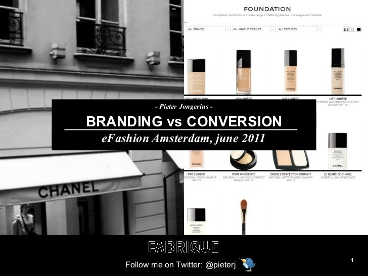 BRANDING vs CONVERSION eFashion Amsterdam, june 2011 - Pieter Jongerius - Follow me on Twitter: @pieterj