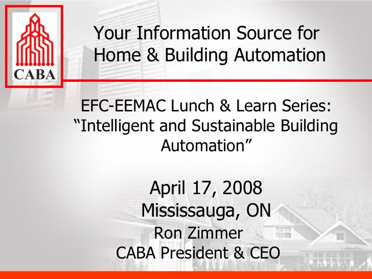 "EFC-EEMAC Lunch & Learn Series: ""Intelligent and Sustainable Building Automation"" April 17, 2008 Mississauga, ON Your Info..."