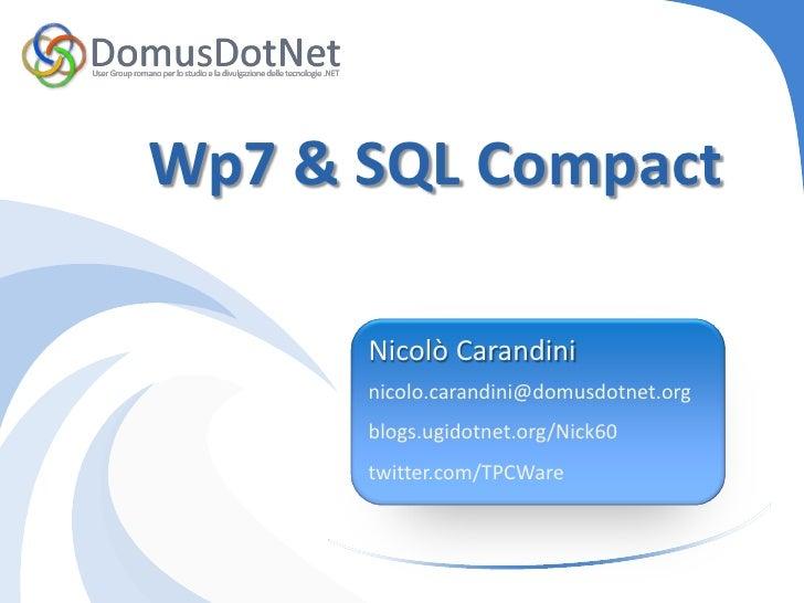 Wp7 & SQL Compact      Nicolò Carandini      nicolo.carandini@domusdotnet.org      blogs.ugidotnet.org/Nick60      twitter...