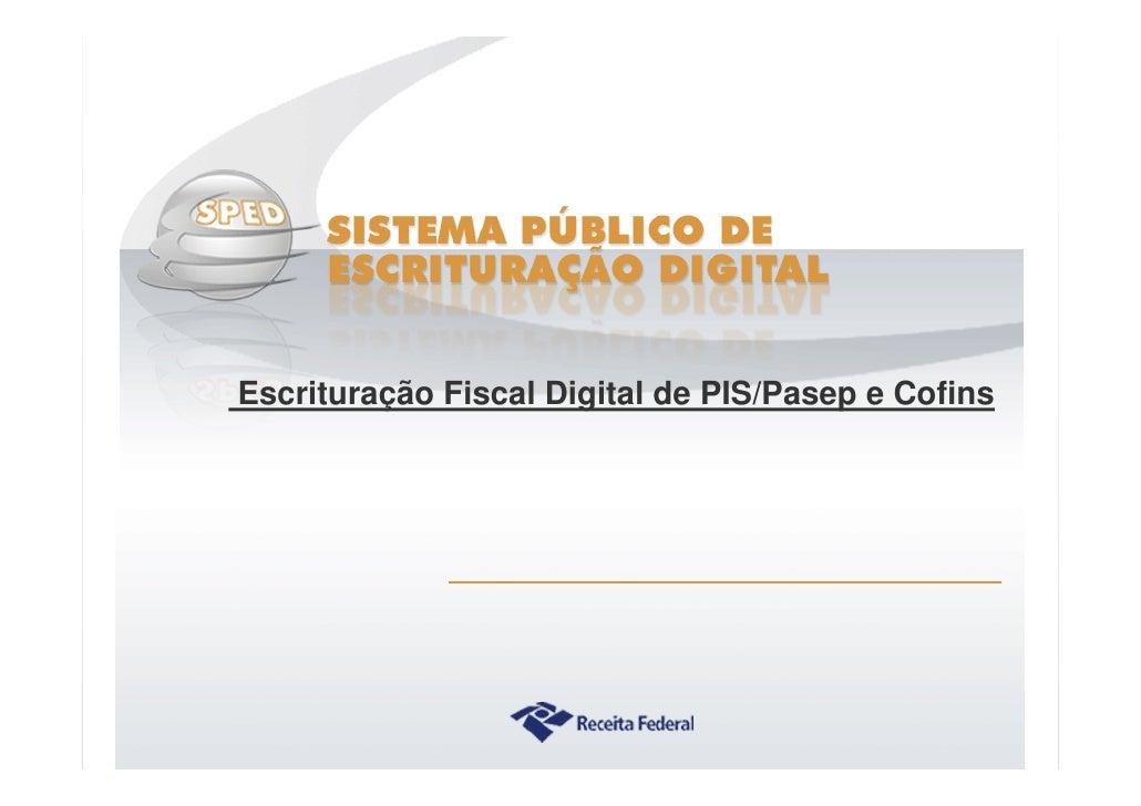 Escrituração Fiscal Digital de PIS/Pasep e Cofins              Sistema Público de Escrituração Digital