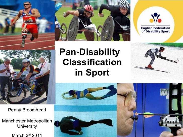 Pan-Disability  Classification in Sport Penny Broomhead   Penny Broomhead Manchester Metropolitan University March 3 rd  2...