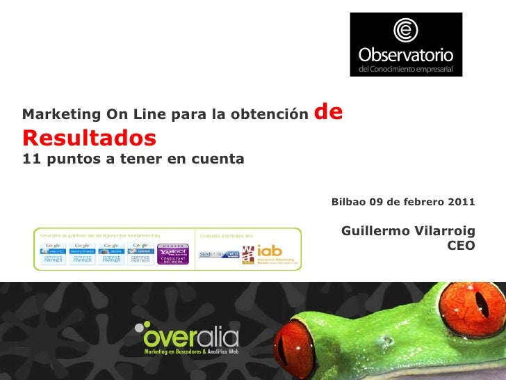 Marketing On Line para la obtención  de Resultados 11 puntos a tener en cuenta Bilbao 09 de febrero 2011 Guillermo Vilarro...