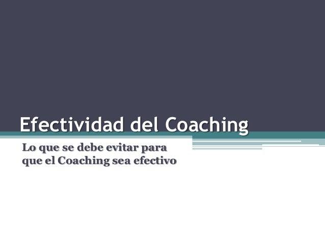 Efectividad del Coaching Lo que se debe evitar para que el Coaching sea efectivo