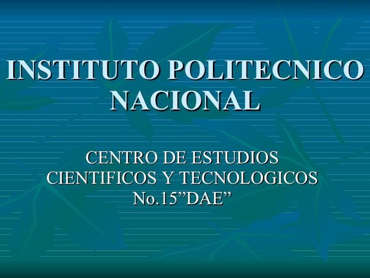"""INSTITUTO POLITECNICO NACIONAL CENTRO DE ESTUDIOS CIENTIFICOS Y TECNOLOGICOS No.15""""DAE"""""""