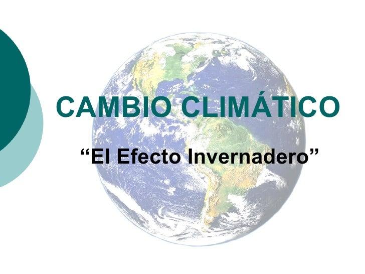 """CAMBIO CLIMÁTICO """" El Efecto Invernadero"""""""
