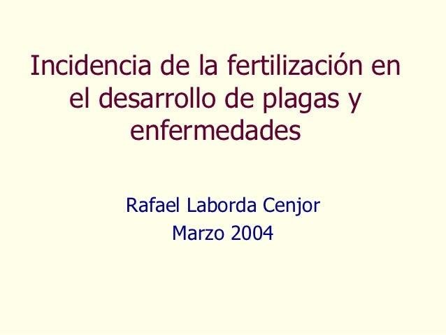 Incidencia de la fertilización en   el desarrollo de plagas y        enfermedades        Rafael Laborda Cenjor            ...