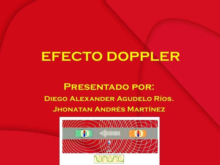 EFECTO DOPPLER Presentado por: Diego Alexander Agudelo Ríos. Jhonatan Andrés Martínez  ...