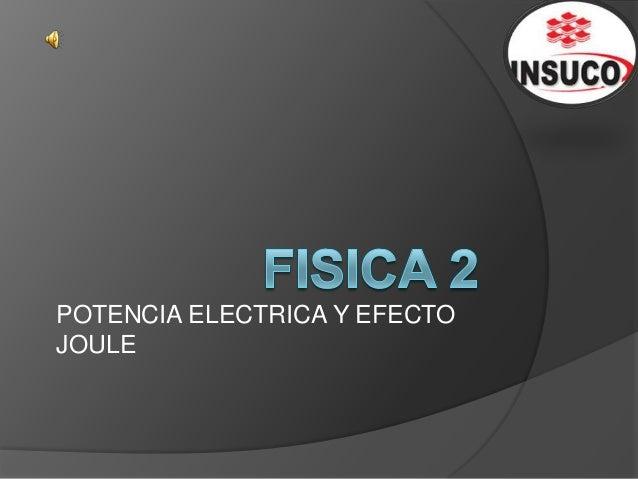POTENCIA ELECTRICA Y EFECTOJOULE