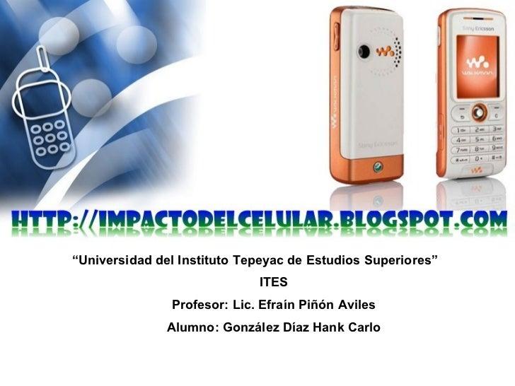 """"""" Universidad del Instituto Tepeyac de Estudios Superiores"""" ITES Profesor: Lic. Efraín Piñón Aviles Alumno: González Díaz ..."""