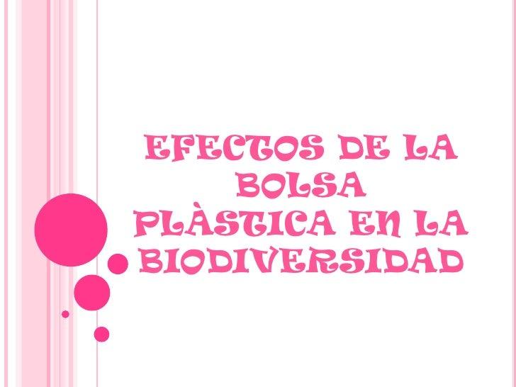 EFECTOS DE LA BOLSA PLÀSTICA EN LA BIODIVERSIDAD<br />
