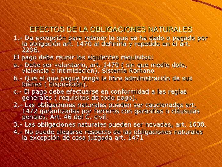 EFECTOS DE LA OBLIGACIONES NATURALES <ul><li>1.- Da excepción para retener lo que se ha dado o pagado por la obligación ar...