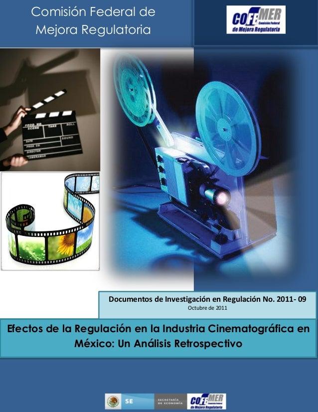 Efectos de la Regulación en la Industria Cinematográfica enMéxico: Un Análisis RetrospectivoJulio de 2011Comisión Federal ...