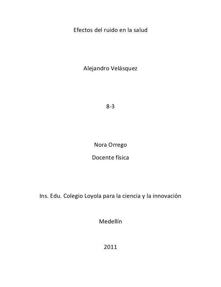Efectos del ruido en la salud                 Alejandro Velásquez                          8-3                     Nora Or...