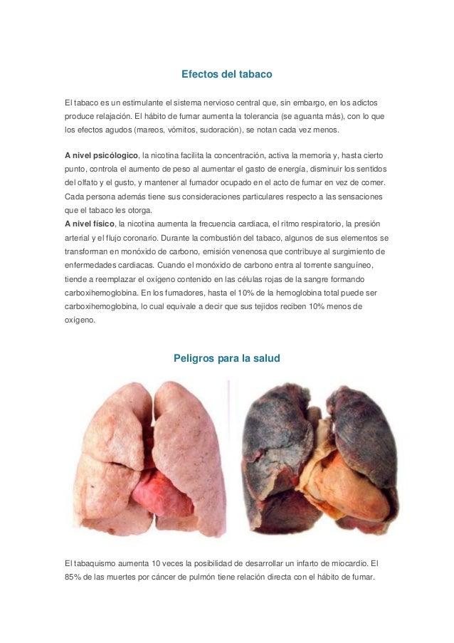 Efectos del tabaco El tabaco es un estimulante el sistema nervioso central que, sin embargo, en los adictos produce relaja...