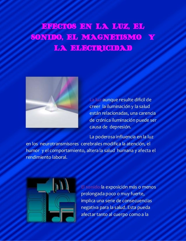 EFECTOS EN LA LUZ, EL SONIDO, EL MAGNETISMO Y LA ELECTRICIDAD La luz:aunque resulte difícil de creer la iluminación y la s...